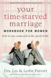 Your Time-Starved Marriage - How to Stay Connected at the Speed of Life ebook by Les and Leslie Parrott