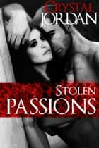 Stolen Passions ebook by Crystal Jordan