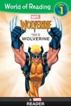 World of Reading: This is Wolverine - A Marvel Reader (Level 1) ebook by Marvel Press