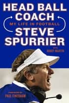 Head Ball Coach ebook by Steve Spurrier,Buddy Martin