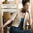 French Girl Knits ebook by Kristeen Griffin-Grimes