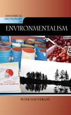 Historical Dictionary of Environmentalism ebook by Peter Dauvergne