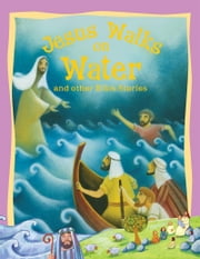 Bible Stories Jesus Walks on Water and Other Stories ebook by Miles Kelly