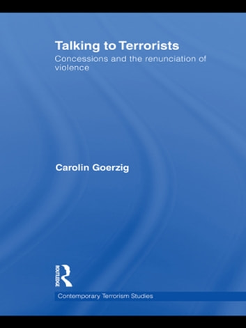 Talking to Terrorists - Concessions and the Renunciation of Violence ebook by Carolin Goerzig