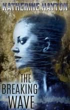 The Breaking Wave ebook by Katherine Hayton
