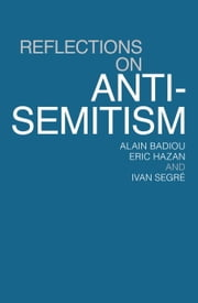 Reflections On Anti-Semitism ebook by Alain Badiou,Eric Hazan,Ivan Segre