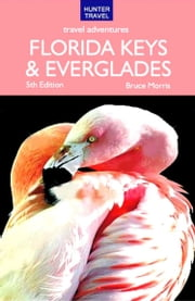 Florida Keys & Everglades Travel Adventures ebook by Bruce Morris