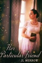 Her Particular Friend ebook by JL Merrow
