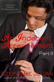 An Indecent Arrangement Part III ebook by Stephanie Julian