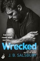 Wrecked - A heartbreakingly beautiful story of love and redemption ebook by J.B. Salsbury