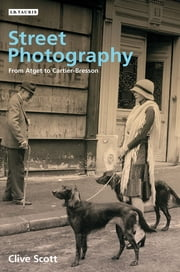 Street Photography - From Atget to Cartier-Bresson ebook by Clive Scott