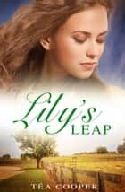 Lily's Leap ebook by Tea Cooper