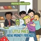 Little Phil's New Money Friends ebook by Phillip Buchanon