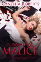 A Pawn for Malice ebook by Cynthia Roberts