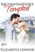 Inconveniently Tempted ebook by Elizabeth Lennox