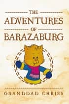 The Adventures of Barazaburg ebook by Granddad Chriss