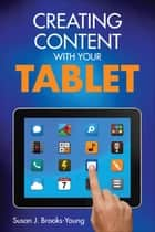 Creating Content With Your Tablet ebook by Dr. Susan J. Brooks-Young