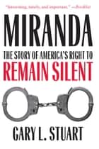Miranda - The Story of America's Right to Remain Silent ebook by Gary L. Stuart