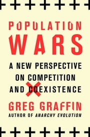Population Wars - A New Perspective on Competition and Coexistence ebook by Greg Graffin