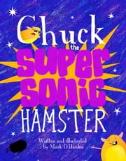Chuck the Supersonic Hamster ebook by Mark O'Hanlon