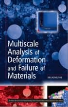Multiscale Analysis of Deformation and Failure of Materials ebook by Jinghong  Fan