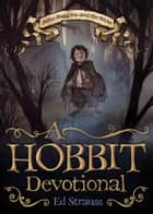A Hobbit Devotional ebook by Ed Strauss