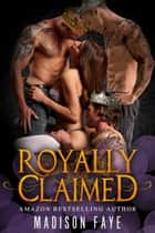 Royally Claimed ebook by Madison Faye