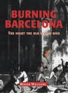 Burning Barcelona ebook by Roger Williams
