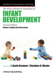 The Wiley-Blackwell Handbook of Infant Development, Applied and Policy Issues ebook by J. Gavin Bremner,Theodore D. Wachs