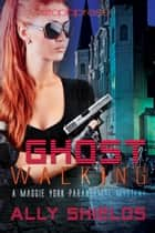 Ghost Walking ebook by Ally Shields