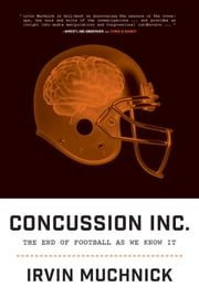 Concussion Inc. - The End of Football As We Know It ebook by Irvin Muchnick