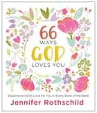 66 Ways God Loves You - Experience God's Love for You in Every Book of the Bible ebook by Thomas Nelson