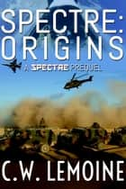 Spectre: Origins - Spectre Series ebook by C.W. Lemoine