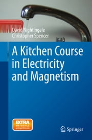 A Kitchen Course in Electricity and Magnetism ebook by David Nightingale,Christopher Spencer