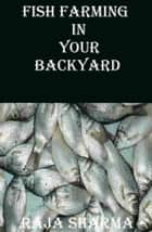 Fish Farming In Your Backyard ebook by Raja Sharma