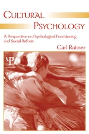 Cultural Psychology - A Perspective on Psychological Functioning and Social Reform ebook by Carl Ratner