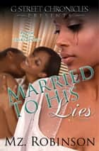Married To His Lies (The Love, Lies & Lust Series) ebook by Mz Robinson