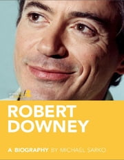Robert Downey, Jr.: A Biography: Learn about the life and adventures of Robert Downey, Jr. ebook by Michael  Sarko
