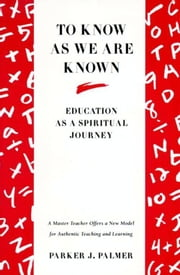 To Know as We Are Known - A Spirituality of Education ebook by Parker J. Palmer