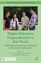 Higher Education Regionalization in Asia Pacific - Implications for Governance, Citizenship and University Transformation ebook by J. Hawkins, K. Mok, D. Neubauer