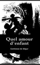 Quel amour d'enfant ebook by Comtesse de Ségur