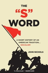 The S Word - A Short History of an American Tradition...Socialism ebook by John Nichols