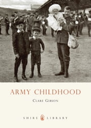 Army Childhood - British Army Children?s Lives and Times ebook by Clare Gibson