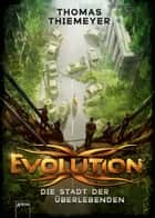 Evolution. Die Stadt der Überlebenden ebook by Thomas Thiemeyer