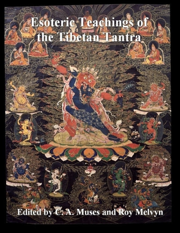 Esoteric Teachings of the Tibetan Tantra ebook by Roy Melvyn,C. A. Muses