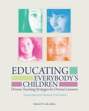 Educating Everybody's Children: Diverse Teaching Strategies for Diverse Learners, Revised and Expanded 2nd Edition ebook by Cole, Robert W.