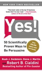 Yes! - 50 Scientifically Proven Ways to Be Persuasive ebook by Noah J. Goldstein, Ph.D., Steve J. Martin,...