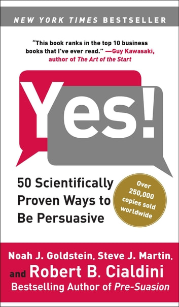 Yes! - 50 Scientifically Proven Ways to Be Persuasive ebook by Noah J. Goldstein, Ph.D.,Steve J. Martin,Robert Cialdini, Ph.D.