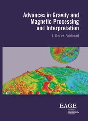 Advances in gravity and magnetic processing and interpretation ebook by J. Derek Fairhead