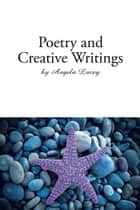 Poetry and Creative Writings ebook by Angela Lacey